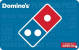 Domino's Pizza - $15